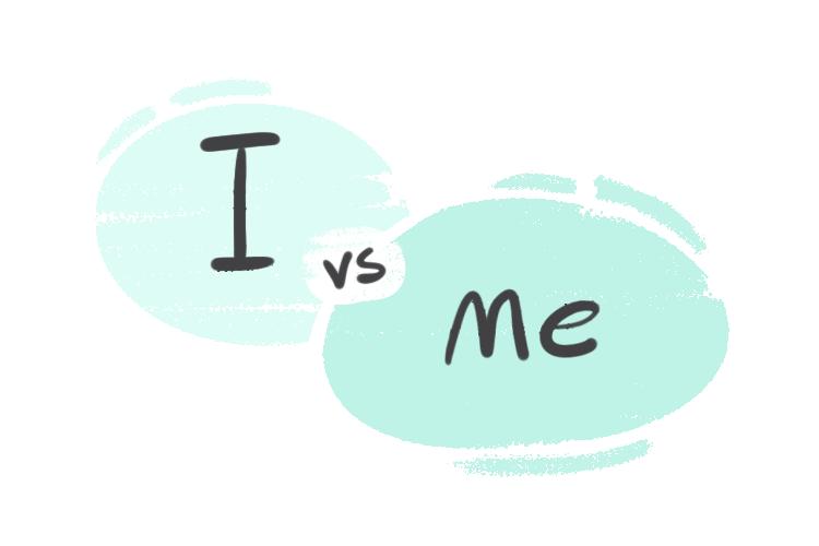 """I"" vs. ""Me"" in the English Grammar"