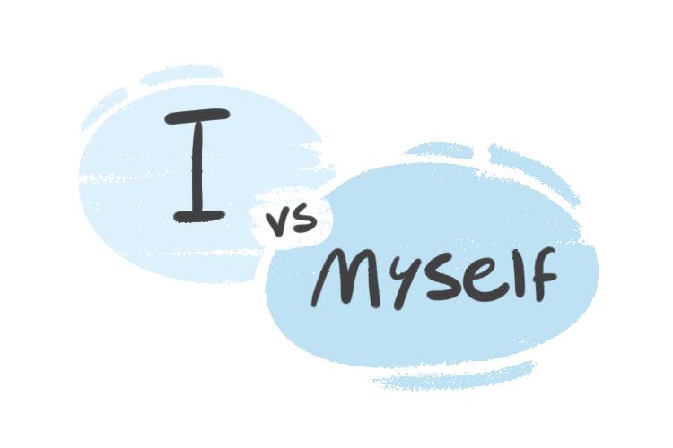 """I"" vs. ""Myself"" in the English Grammar"
