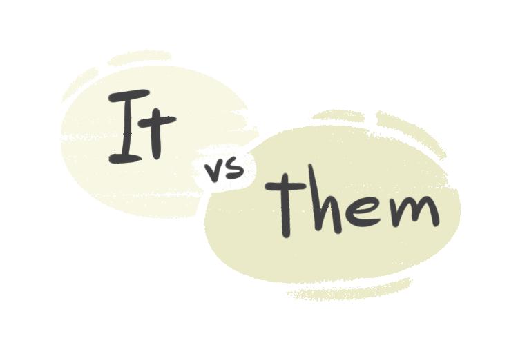 """It"" vs. ""Them"" in the English Grammar"