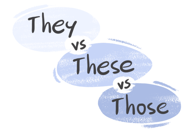 """""""They"""" vs. """"These"""" or """"Those"""" in the English Grammar"""