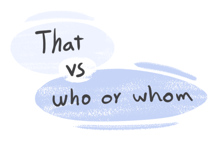 """""""That"""" vs. """"Who"""" or """"Whom"""" in the English Grammar"""