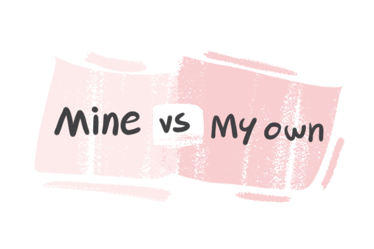 """Mine"" vs. ""My Own"" in the English Grammar"