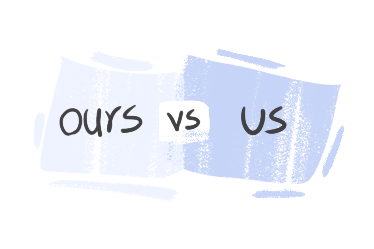 """""""Ours"""" vs. """"Us"""" in the English Grammar"""