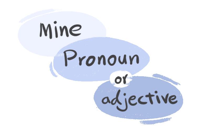 """Mine"", Pronoun or Adjective?"