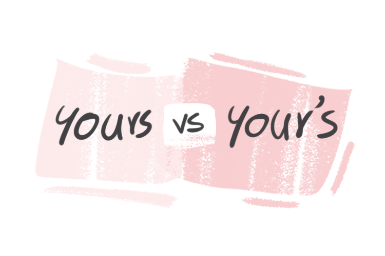 """""""Yours"""" vs. """"Your's"""" in the English Grammar"""