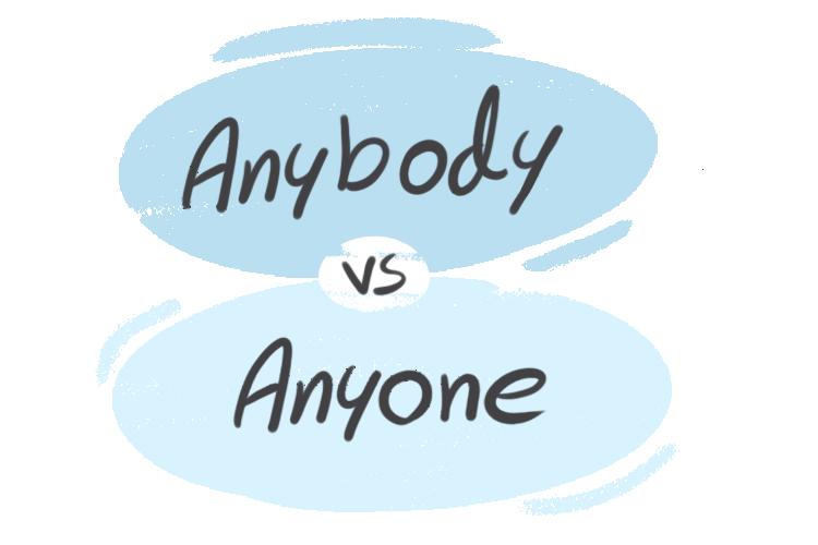 """Anybody"" vs. ""Anyone"" in the English Grammar"