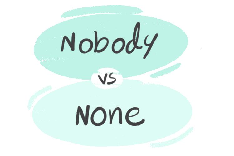 """""""Nobody"""" vs. """"None"""" in the English Grammar"""