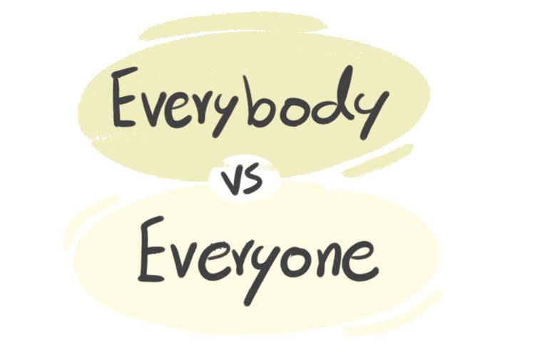 """Everybody"" vs. ""Everyone"" in English Grammar"